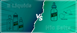 E Liquids vs. Nic Salts- Which is better